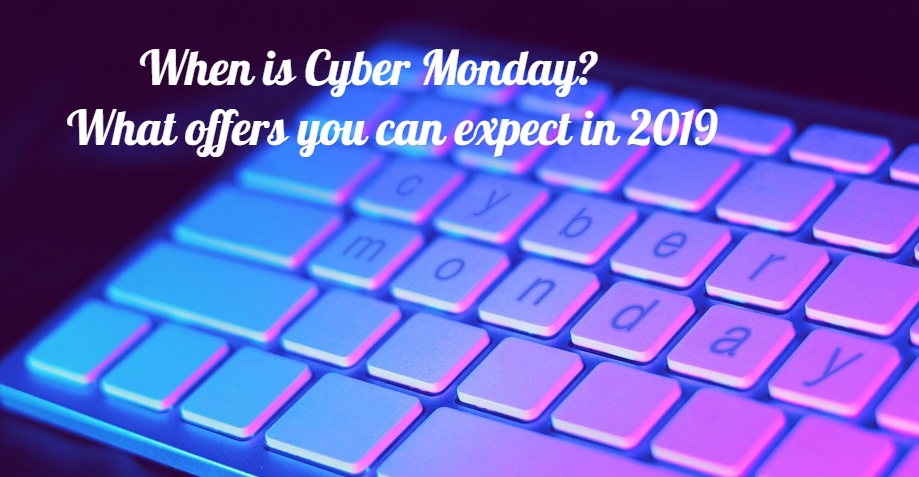 When is Cyber Monday? What offers you can expect in 2019