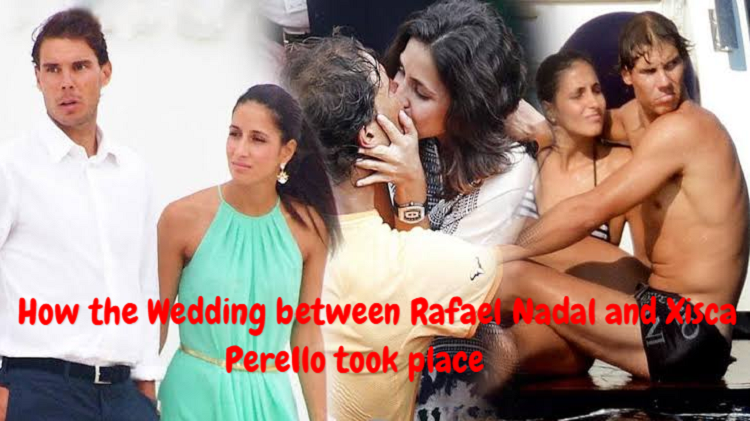 How the Wedding between Rafael Nadal and Xisca Perello took place