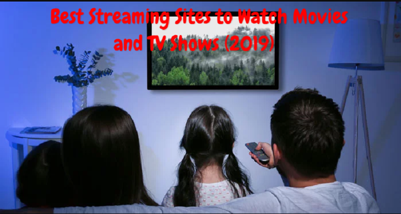 Best Streaming Sites to Watch Movies and TV Shows (2019)