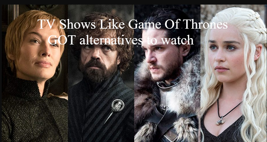 TV Shows Like Game Of Thrones: GOT alternatives to watch ...