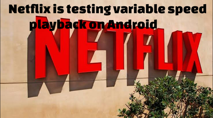 Netflix is testing variable speed playback on Android
