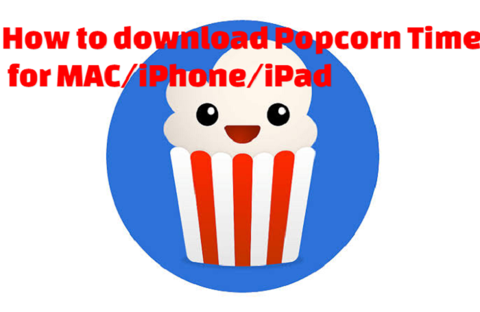 How to download Popcorn Time for MAC/iPhone/iPad
