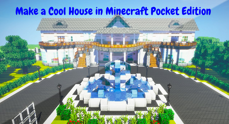 Make a Cool House in Minecraft Pocket Edition