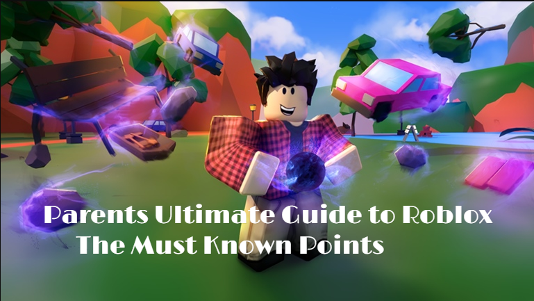 Parents Ultimate Guide to Roblox: The Must Known Points