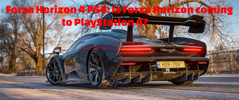 Forza Horizon 4 PS4: Is Forza Horizon coming to PlayStation 4?