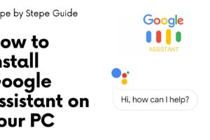 How to Install Google Assistant on your PC